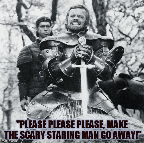 "knight rock | ""PLEASE PLEASE PLEASE, MAKE THE SCARY STARING MAN GO AWAY!"" 