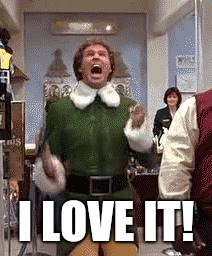 Buddy The Elf | I LOVE IT! | image tagged in buddy the elf | made w/ Imgflip meme maker