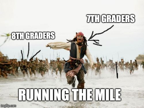 Jack Sparrow Being Chased Meme | 8TH GRADERS 7TH GRADERS RUNNING THE MILE | image tagged in memes,jack sparrow being chased | made w/ Imgflip meme maker