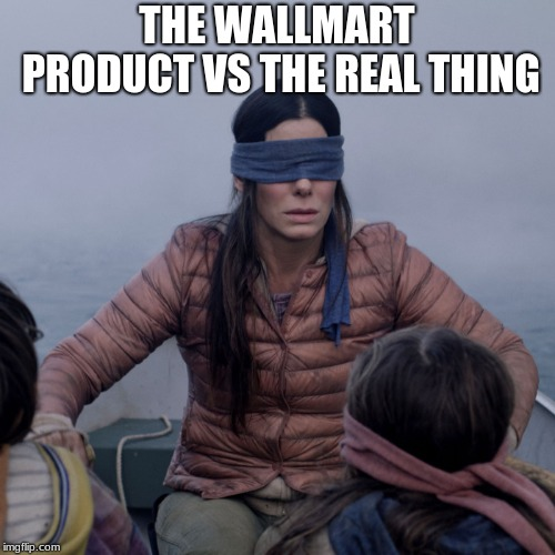 bird box | THE WALLMART PRODUCT VS THE REAL THING | image tagged in bird box | made w/ Imgflip meme maker