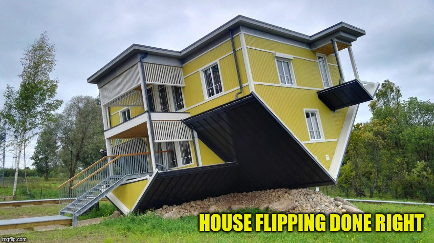 Hmmm... Maybe I should take a degree in architecture | HOUSE FLIPPING DONE RIGHT | image tagged in memes,house,upside down | made w/ Imgflip meme maker