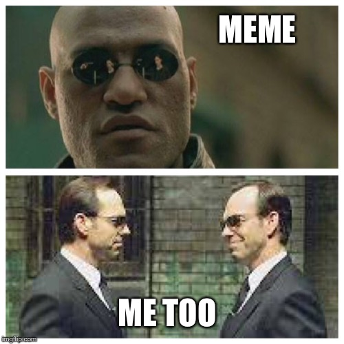 I just watched the matrix again. Or did I  | MEME ME TOO | image tagged in what if i told you | made w/ Imgflip meme maker