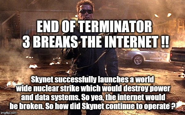 Self Lobotomy | END OF TERMINATOR 3 BREAKS THE INTERNET !! Skynet successfully launches a world wide nuclear strike which would destroy power and data syste | image tagged in terminator | made w/ Imgflip meme maker