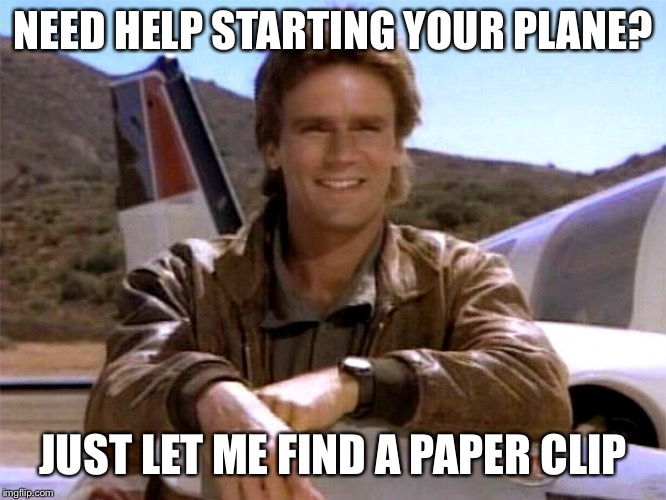 NEED HELP STARTING YOUR PLANE? JUST LET ME FIND A PAPER CLIP | image tagged in macgyver,airplane,paper clip,plane,meme | made w/ Imgflip meme maker