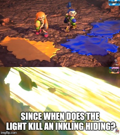 Inklings |  SINCE WHEN DOES THE LIGHT KILL AN INKLING HIDING? | image tagged in inklings,splatoon,logic,super smash bros,memes | made w/ Imgflip meme maker