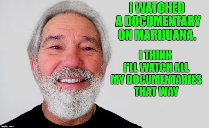 play on words | I WATCHED A DOCUMENTARY ON MARIJUANA. I THINK I'LL WATCH ALL MY DOCUMENTARIES THAT WAY | image tagged in kewlew,chong,funny | made w/ Imgflip meme maker