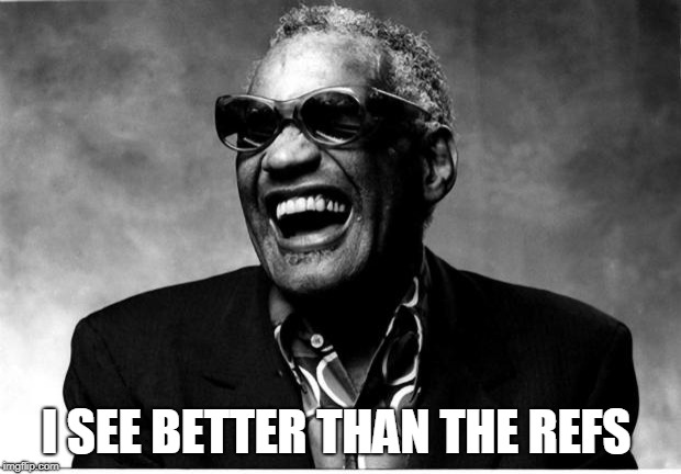 Ray Charles | I SEE BETTER THAN THE REFS | image tagged in ray charles | made w/ Imgflip meme maker