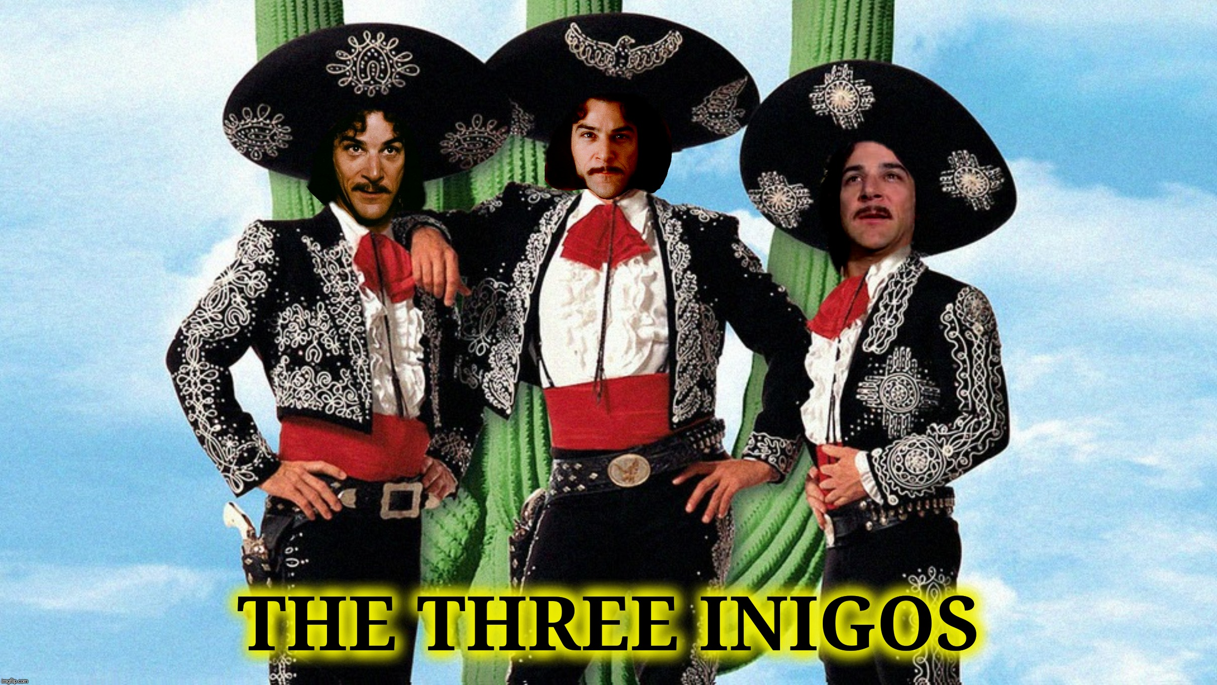 Bad Photoshop Sunday presents:  Wherever there is bad Photoshopping, you will find us!  | THE THREE INIGOS | image tagged in bad photoshop sunday,the three amigos,inigo montoya | made w/ Imgflip meme maker
