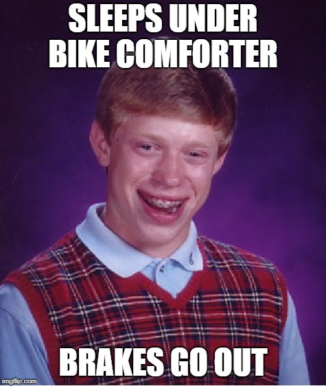 Bad Luck Brian Meme | SLEEPS UNDER BIKE COMFORTER BRAKES GO OUT | image tagged in memes,bad luck brian | made w/ Imgflip meme maker