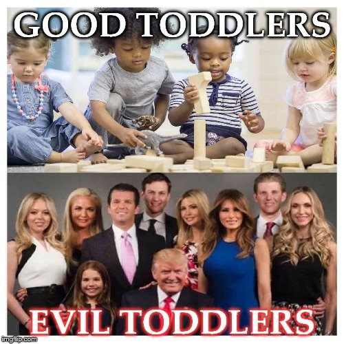 TODDLERS | GOOD TODDLERS EVIL TODDLERS | image tagged in toddlers,trump,good,evil | made w/ Imgflip meme maker
