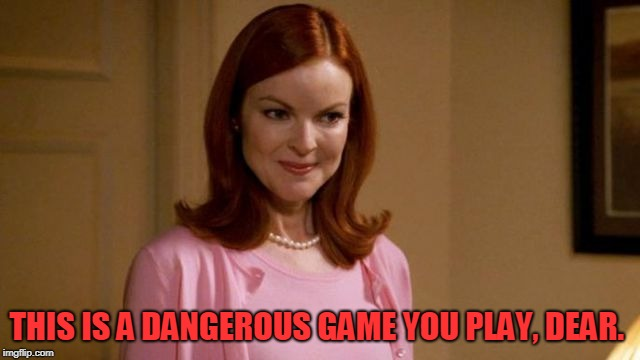 Bree | THIS IS A DANGEROUS GAME YOU PLAY, DEAR. | image tagged in bree | made w/ Imgflip meme maker