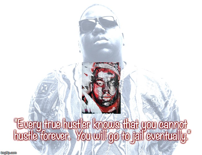 "Notorious B.I.G. | ""Every true hustler knows that you cannot hustle forever.  You will go to jail eventually."" 
