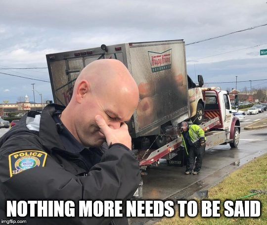 lost donuts | NOTHING MORE NEEDS TO BE SAID | image tagged in donuts,police,cops | made w/ Imgflip meme maker