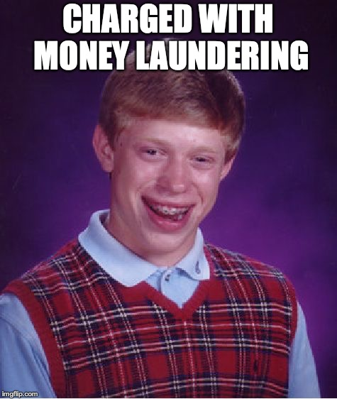 Bad Luck Brian Meme | CHARGED WITH MONEY LAUNDERING | image tagged in memes,bad luck brian | made w/ Imgflip meme maker