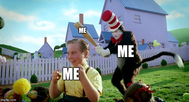 Me hit me with me | ME ME ME | image tagged in cat in the hat with a bat ______ colorized,oof,reee | made w/ Imgflip meme maker