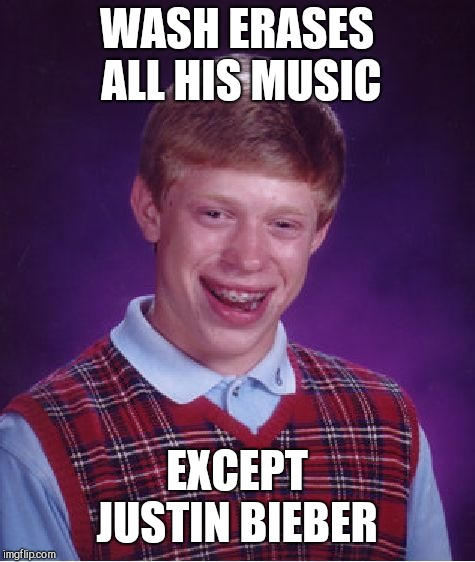 Bad Luck Brian Meme | WASH ERASES ALL HIS MUSIC EXCEPT JUSTIN BIEBER | image tagged in memes,bad luck brian | made w/ Imgflip meme maker