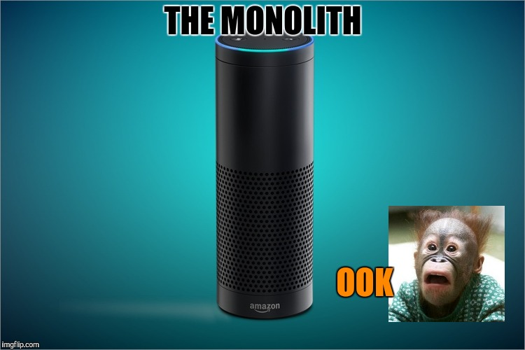 Amazon Echo | THE MONOLITH OOK | image tagged in amazon echo | made w/ Imgflip meme maker