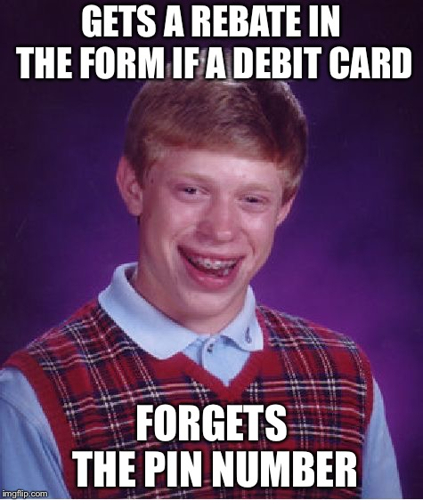 1234 | GETS A REBATE IN THE FORM IF A DEBIT CARD FORGETS THE PIN NUMBER | image tagged in memes,bad luck brian | made w/ Imgflip meme maker