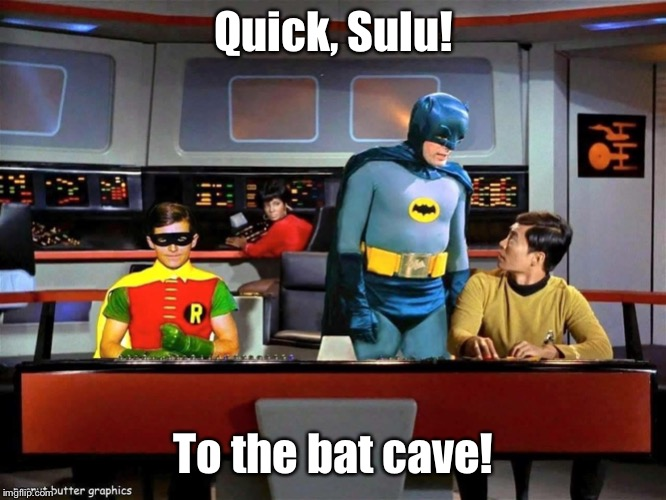 Batman Star Trek  | Quick, Sulu! To the bat cave! | image tagged in batman star trek | made w/ Imgflip meme maker