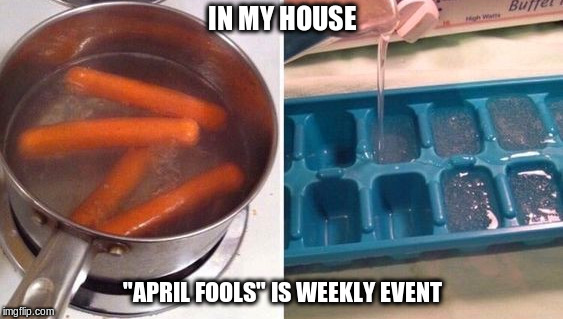 "April Fools | IN MY HOUSE ""APRIL FOOLS"" IS WEEKLY EVENT 
