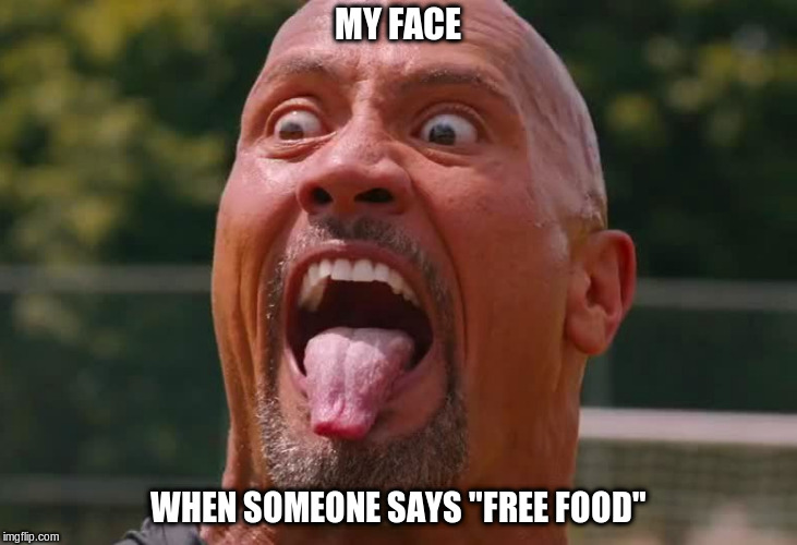 "Did you say....Free? | MY FACE WHEN SOMEONE SAYS ""FREE FOOD"" 