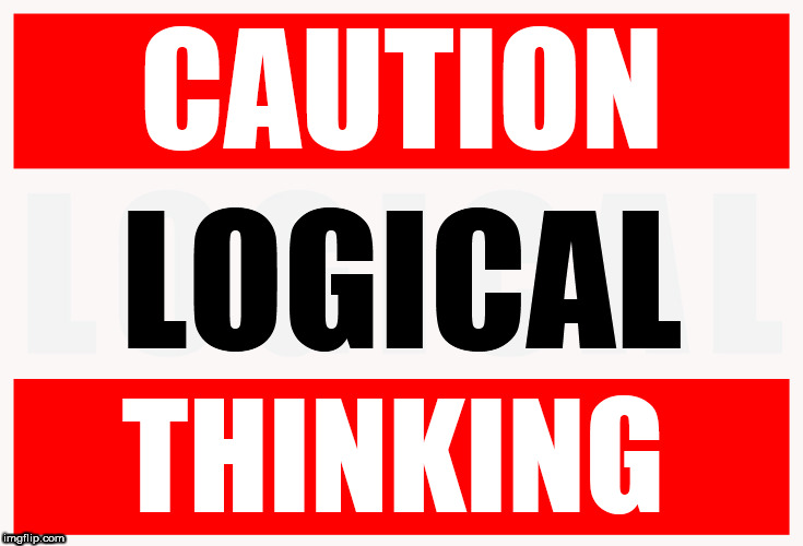 caution Notice | CAUTION THINKING LOGICAL | image tagged in caution notice | made w/ Imgflip meme maker