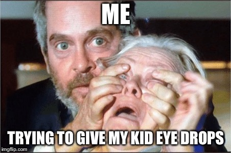 ME TRYING TO GIVE MY KID EYE DROPS | image tagged in bird box eyes open | made w/ Imgflip meme maker