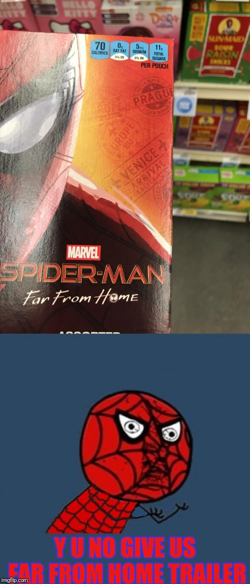 Far from home merch? | Y U NO GIVE US FAR FROM HOME TRAILER | image tagged in y u no spiderman,spiderman,memes,marvel,trailer,spiderman far from home | made w/ Imgflip meme maker