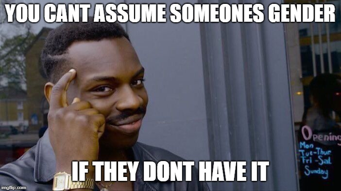 Roll Safe Think About It Meme | YOU CANT ASSUME SOMEONES GENDER IF THEY DONT HAVE IT | image tagged in memes,roll safe think about it | made w/ Imgflip meme maker