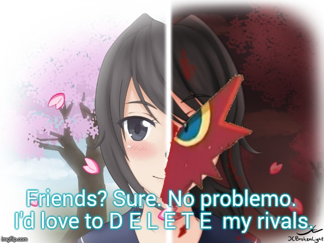 Yandere Blaziken | Friends? Sure. No problemo. I'd love to D E L E T E  my rivals. | image tagged in yandere blaziken | made w/ Imgflip meme maker