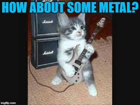 HOW ABOUT SOME METAL? | made w/ Imgflip meme maker