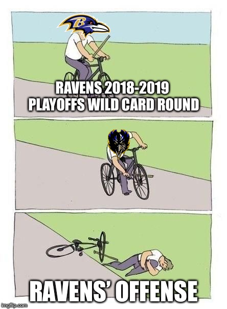 Ravens offense needs some work | RAVENS 2018-2019 PLAYOFFS WILD CARD ROUND RAVENS' OFFENSE | image tagged in bicycle,memes,baltimore ravens,nfl football,choke,fail | made w/ Imgflip meme maker