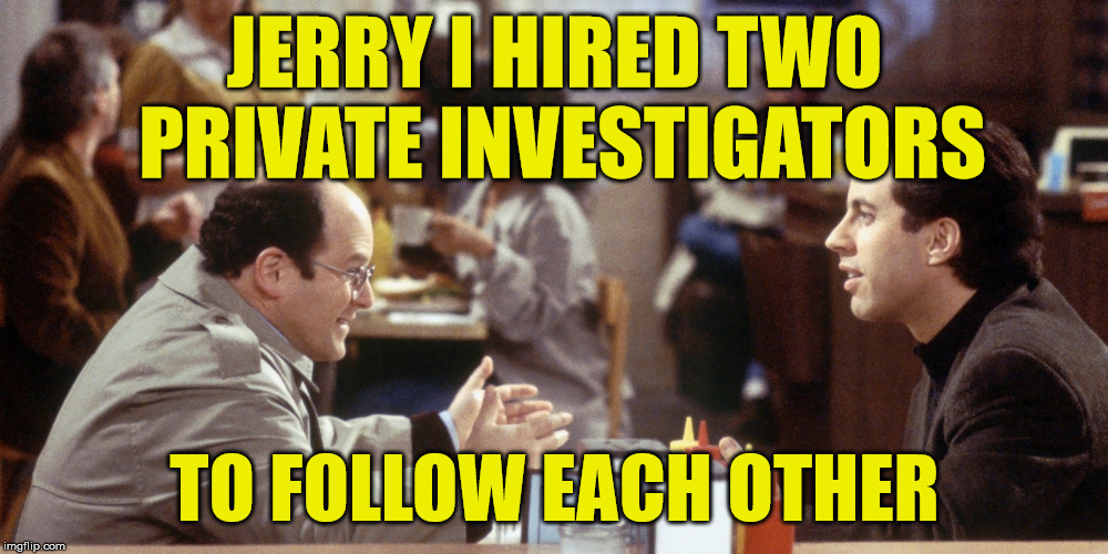 JERRY I HIRED TWO PRIVATE INVESTIGATORS TO FOLLOW EACH OTHER | made w/ Imgflip meme maker