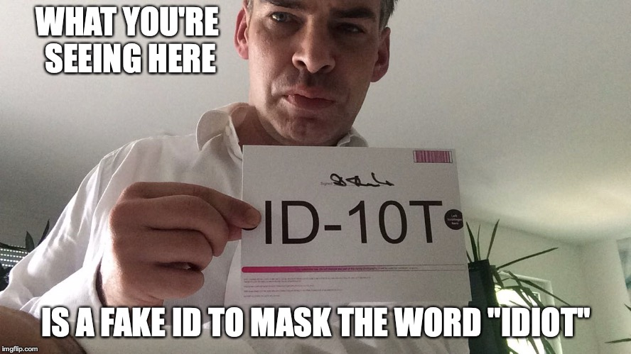 "419 Fake ID | WHAT YOU'RE SEEING HERE IS A FAKE ID TO MASK THE WORD ""IDIOT"" 