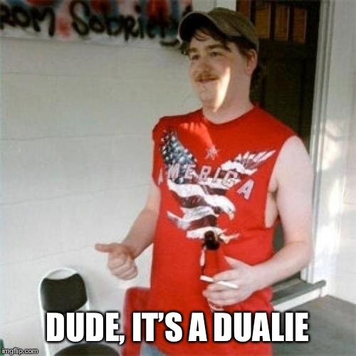 Redneck Randal Meme | DUDE, IT'S A DUALIE | image tagged in memes,redneck randal | made w/ Imgflip meme maker