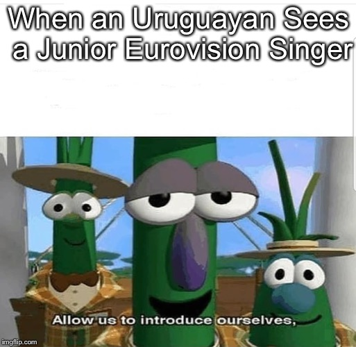 First Meme Of 2019 Bois | When an Uruguayan Sees a Junior Eurovision Singer | image tagged in allow us to introduce ourselves,uruguay,junior eurovision song contest | made w/ Imgflip meme maker