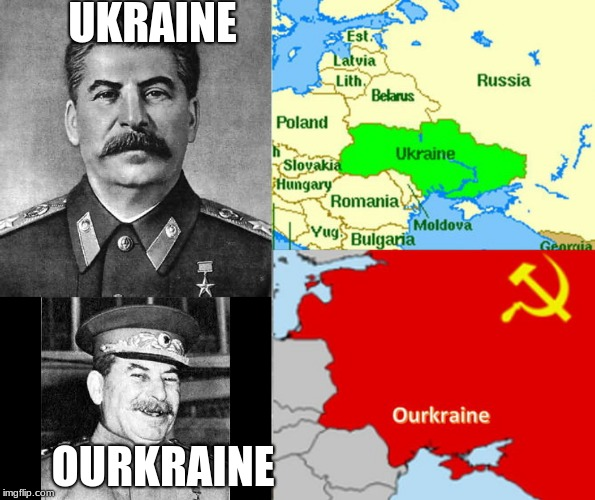 stalins mad | UKRAINE OURKRAINE | image tagged in joseph stalin | made w/ Imgflip meme maker