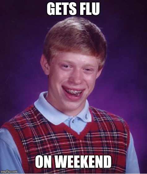 Bad Luck Brian Meme | GETS FLU ON WEEKEND | image tagged in memes,bad luck brian | made w/ Imgflip meme maker