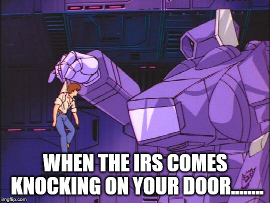 Spike and Shockwave  |  WHEN THE IRS COMES KNOCKING ON YOUR DOOR...….. | image tagged in transformers,transformers g1,decepticons | made w/ Imgflip meme maker