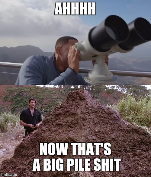 Ahhh That's | AHHHH NOW THAT'S A BIG PILE SHIT | image tagged in will smith ah that's hot,jurassic park,jeff goldblum | made w/ Imgflip meme maker