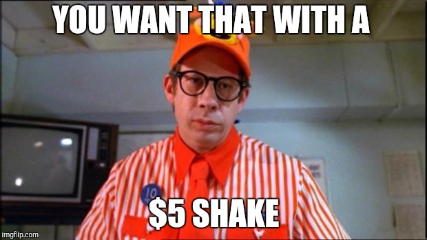 Fast Food Worker | YOU WANT THAT WITH A $5 SHAKE | image tagged in fast food worker | made w/ Imgflip meme maker