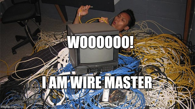 Wire Master | I AM WIRE MASTER WOOOOOO! | image tagged in wire master,internet,meme,funny,ninja,wires | made w/ Imgflip meme maker