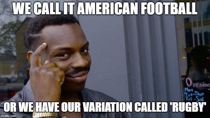 Roll Safe Think About It Meme | WE CALL IT AMERICAN FOOTBALL OR WE HAVE OUR VARIATION CALLED 'RUGBY' | image tagged in memes,roll safe think about it | made w/ Imgflip meme maker