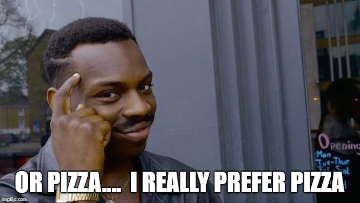 Roll Safe Think About It Meme | OR PIZZA....  I REALLY PREFER PIZZA | image tagged in memes,roll safe think about it | made w/ Imgflip meme maker