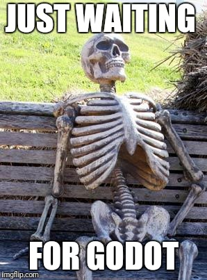 Still waiting | JUST WAITING FOR GODOT | image tagged in memes,waiting skeleton,literature | made w/ Imgflip meme maker