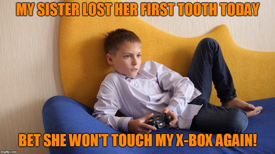The Tooth Hurts!! | image tagged in sister,tooth,x-box | made w/ Imgflip meme maker