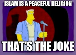 ISLAM IS A PEACEFUL RELIGION THAT'S THE JOKE | image tagged in thats the joke,memes | made w/ Imgflip meme maker