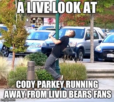 *Doink* | A LIVE LOOK AT CODY PARKEY RUNNING AWAY FROM LIVID BEARS FANS | image tagged in chicago bears,funny memes,cody parkey,pole,post,football meme | made w/ Imgflip meme maker