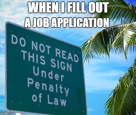 WHEN I FILL OUT A JOB APPLICATION | made w/ Imgflip meme maker