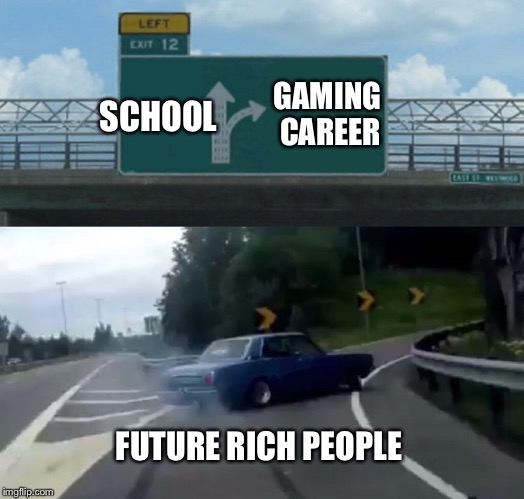 Left Exit 12 Off Ramp Meme | SCHOOL GAMING CAREER FUTURE RICH PEOPLE | image tagged in memes,left exit 12 off ramp | made w/ Imgflip meme maker